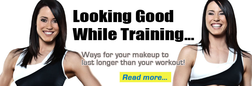 Looking good while training - Ways for your makeup to last longer than your workout